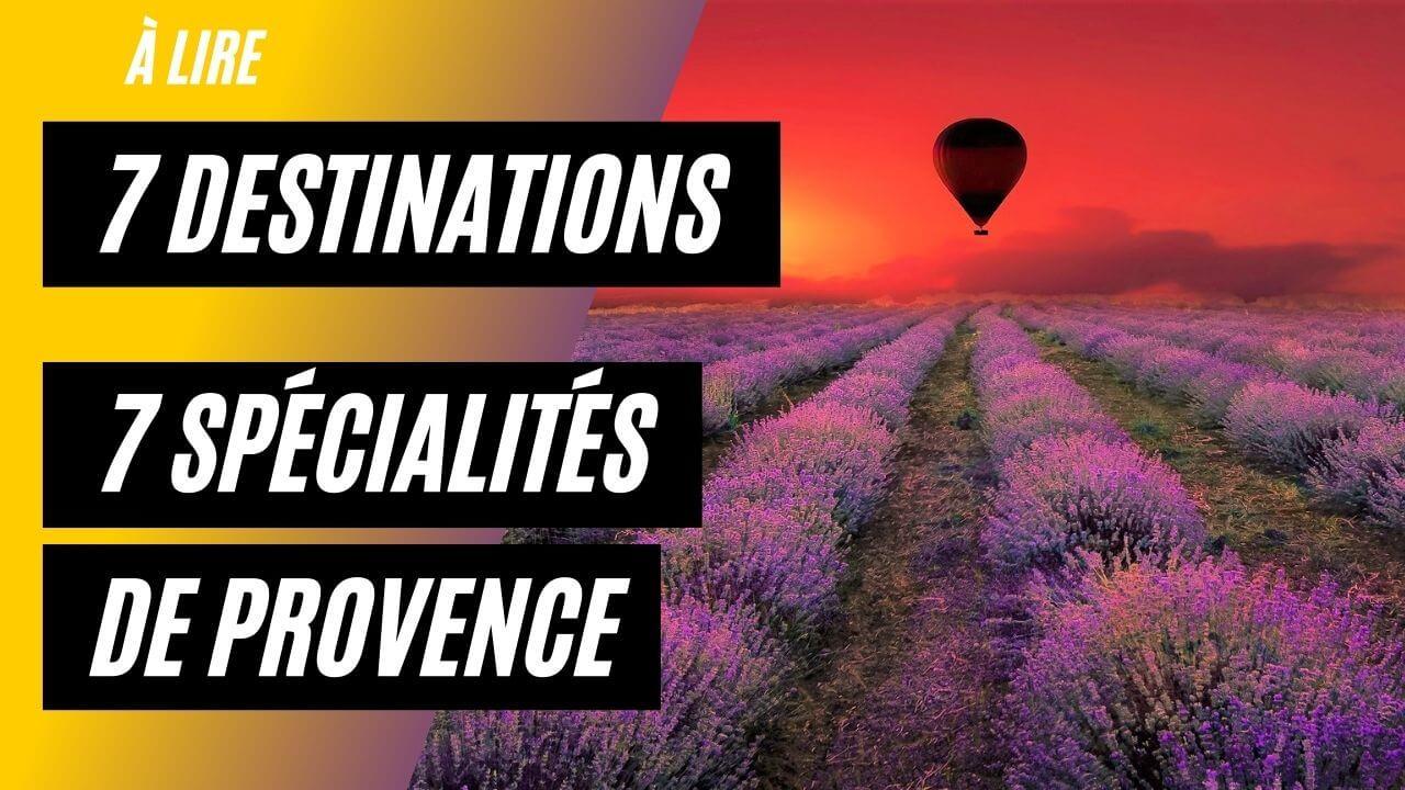 7 Destinations : PROVENCE FRANCE | 7 Spécialités culinaires